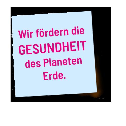 Wir fördern die Gesundheit des Planeten Erde