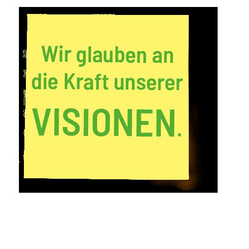 Wir glauben an die Kraft unserer Visionen