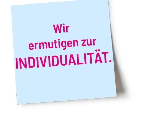 Wir ermutigen zur Individualität